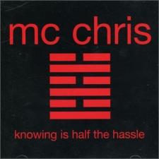 Mc Chris - Knowing Is Half The Hassle